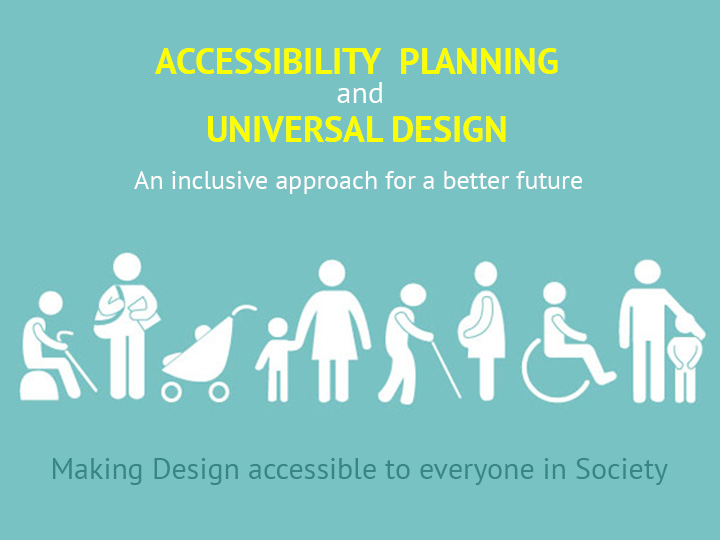 'ACCESSIBILITY PLANNING & UNIVERSAL DESIGN'  -AN INCLUSIVE APPROACH FOR A BETTER TOMORROW