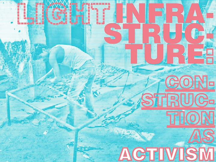 LIGHT INFRASTRUCTURE: CONSTRUCTION AS ACTIVISM